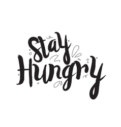 Stay hungry greeting card with modern calligraphy vector