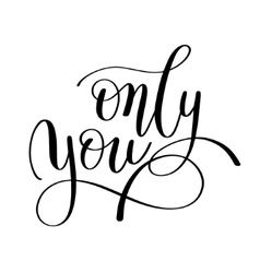 only you handwritten lettering quote about love to vector image