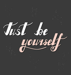 Just be yourself vector
