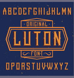 Vintage label font named luton vector