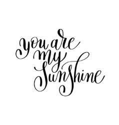 you are my sunshine handwritten lettering quote vector image vector image