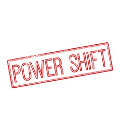 Power shift red rubber stamp on white vector