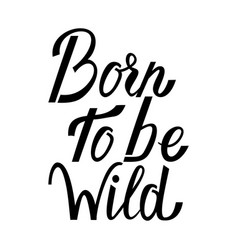 born to be wild vector image