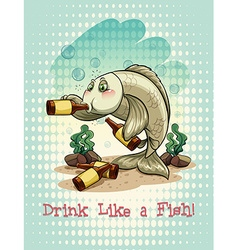Old saying drink like a fish vector
