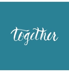 Together handwritten word lettering vector