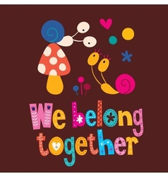 We belong together cute snails love card vector