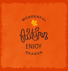 Wonderful autumn season enjoy vector