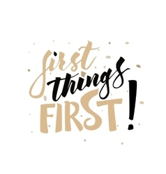 First things first hand drawn lettering vector