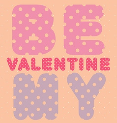 Be my valentine text card vector