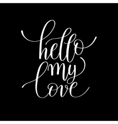 Hello my love handwritten lettering quote about vector