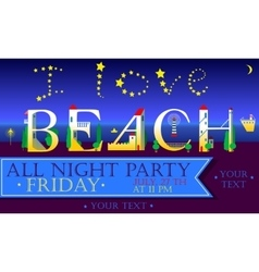 I love beach all night party vector