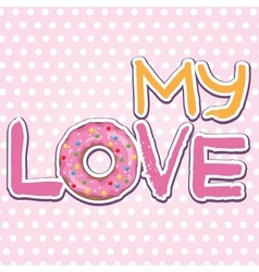 My love text with donut vector