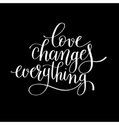 Love changes everything handwritten lettering vector