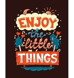 Enjoy the little things - motivation quotation vector image