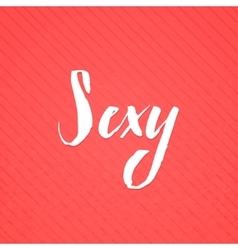 Sexy lettering handmade calligraphy simple vector