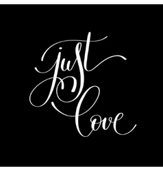 Just love handwritten lettering quote about love vector