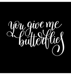 you give me butterflies handwritten lettering vector image