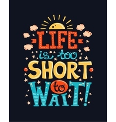 Life is too short to wait - poster with a quote vector