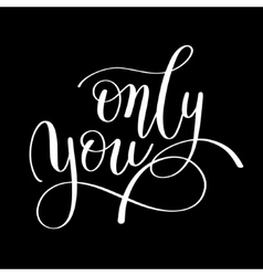 only you handwritten lettering quote about love to vector image vector image