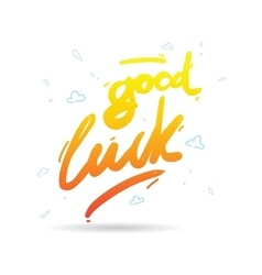 Good luck phrase for greeting cards and print vector