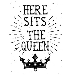Vintage grunge quote poster here sits the queen vector