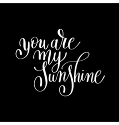 You are my sunshine handwritten lettering quote vector