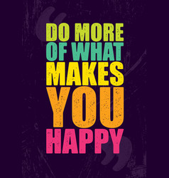 Do more of what makes you happy inspiring vector