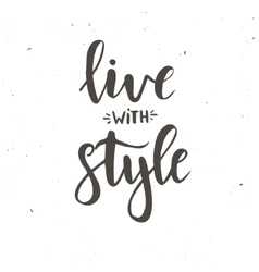 Live with style Inspirational vector image vector image