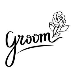 Hand-lettering of word groom wedding vector