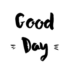 Good day phrase Inspirational motivational quote vector image