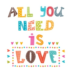 All you need is love Inspirational message Cute vector image