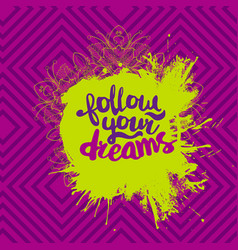 Motivational quote follow your dreams vector