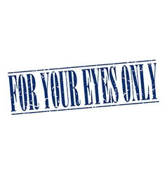 For your eyes only blue grunge vintage stamp vector