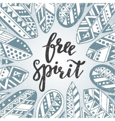 Handwritten quote free spirit with feathers and vector