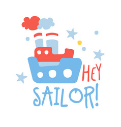 Cute baby toy ship hey sailor colorful hand vector