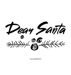 Dear santa words modern brush calligraphy vector