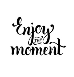 Enjoy the moment hand lettering motivational quote vector
