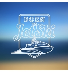 born to Jet Ski logo badges and t-shirt emblems vector image