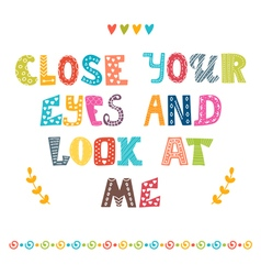 Close your eyes and look at me Cute postcard vector image vector image