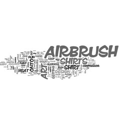 Airbrush art on t shirts text word cloud concept vector