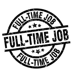 full-time job round grunge black stamp vector image