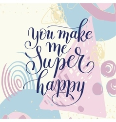 you make me super happy handwritten lettering vector image vector image