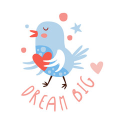 Cute cartoon bird with heart dream big colorful vector