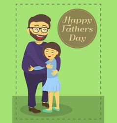 Happy fathers day greeting card girl hug dad vector