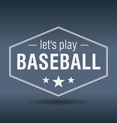 Lets play baseball hexagonal white vintage retro vector