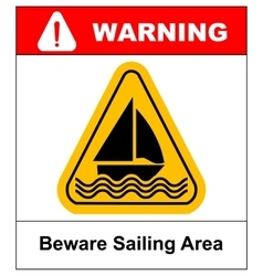 Beware of sailing area warning sign in yellow vector