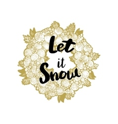 Xmas golden wreath and quote let it snow vector