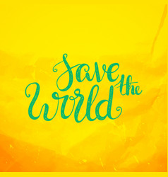 Save the world lettering earth day protection vector