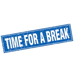 Time for a break blue square grunge stamp on white vector