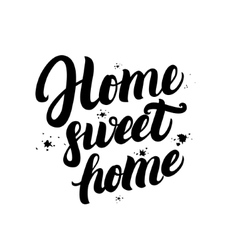 Home sweet home calligraphic quote with splash vector image